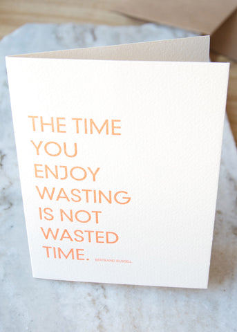 NOT WASTED TIME GREETING CARD