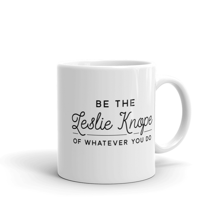 Be The Leslie Knope Of Whatever You Do Mug