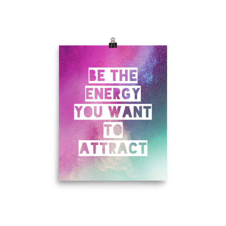 Be The Energy You Want To Attract Art Print