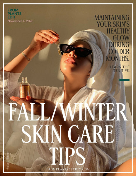 Ten Fall/Winter Skin Care Tips | From Plants Beauty