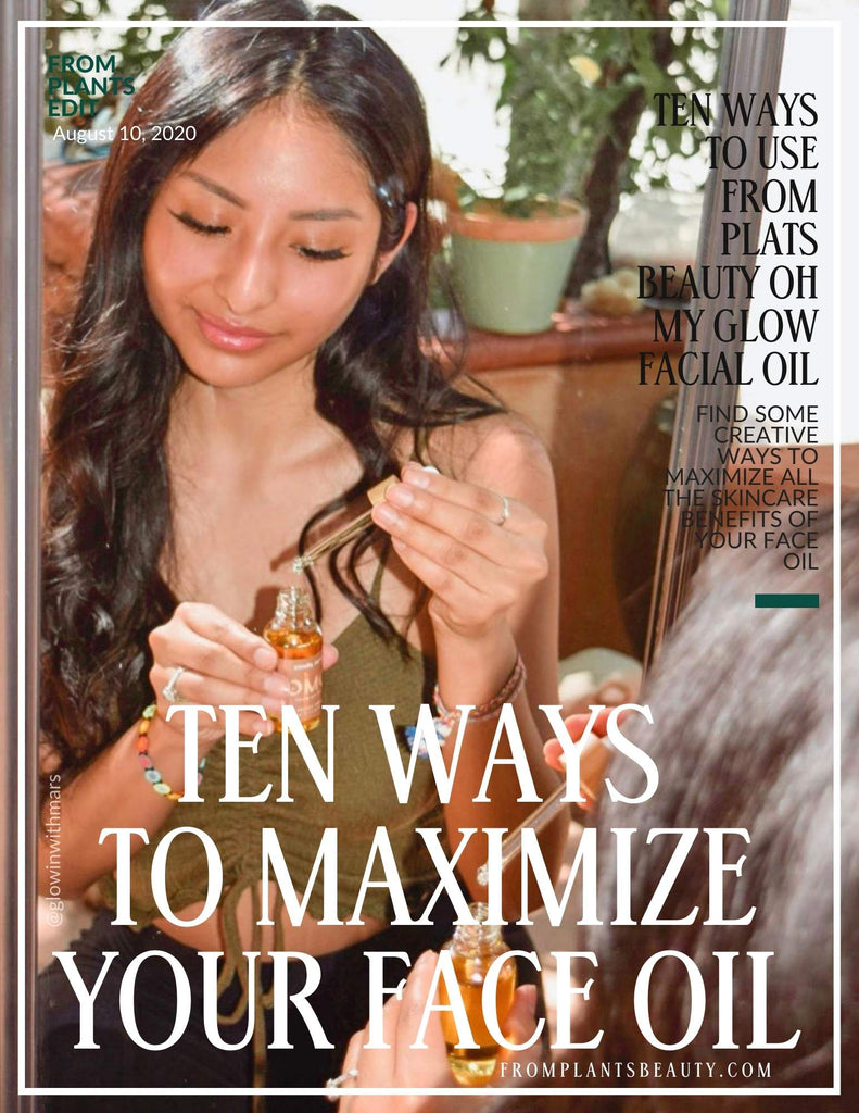 Ten Ways to Maximize Your Face Oil