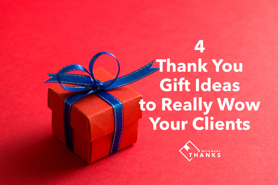 4 Thank You Gift Ideas to Really Wow Your Clients