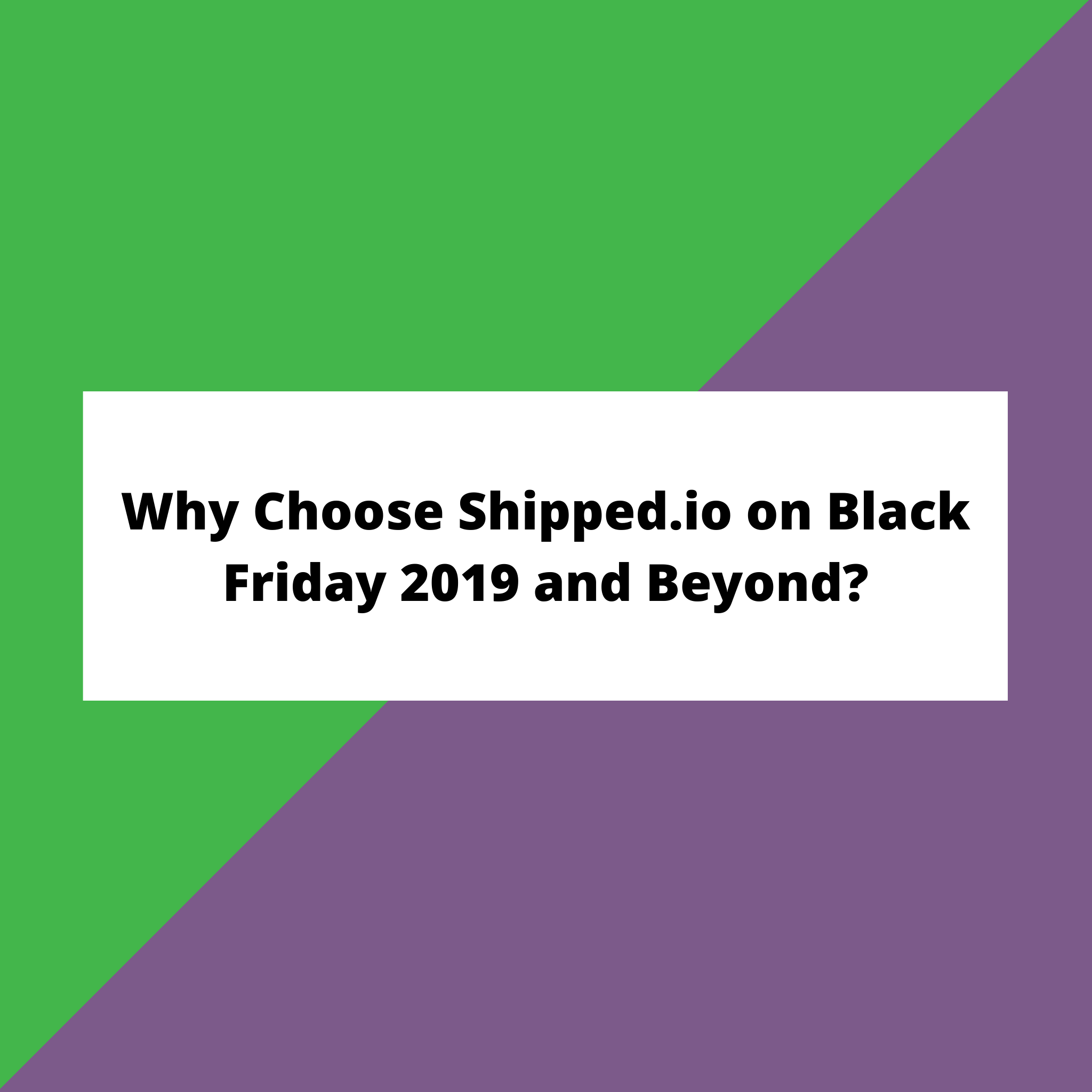Why Choose Shipped.io on Black Friday 2019 and Beyond?