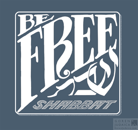 """Be Free: Shabbat"" T-SHIRT"