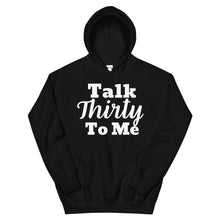 Load image into Gallery viewer, Talk Thirty to Me Unisex Hoodie