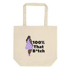 100% That Bitch Eco Tote Bag