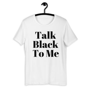 Talk Black to Me Short-Sleeve Unisex Tee