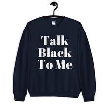 Load image into Gallery viewer, Talk Black to Me Unisex Sweatshirt