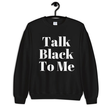 Talk Black to Me Unisex Sweatshirt