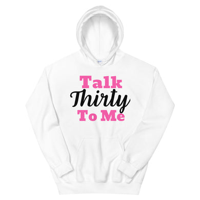 Talk Thirty to Me Unisex Hoodie