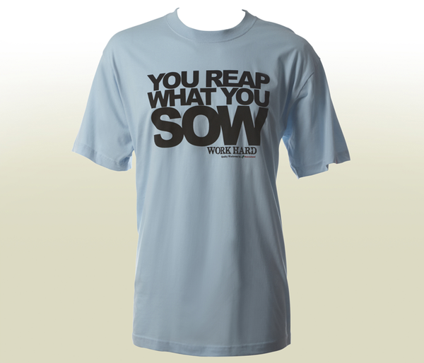 """You Reap What You Sow"" T-Shirt - Light Blue"