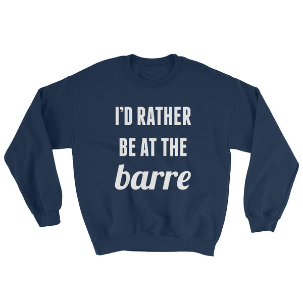 """I'd Rather Be at the Barre"" Graphic Print Sweatshirt -Multiple Colors"