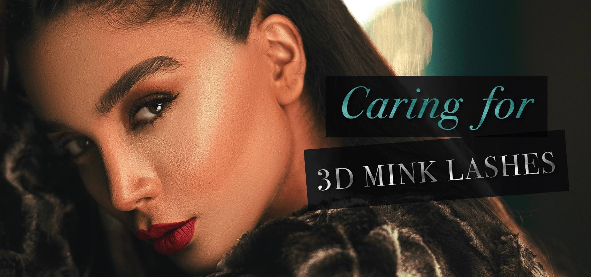 How to care for 3d mink lashes