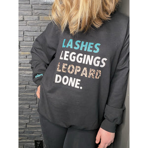 Lashes, Leggings, Leopard, Done. Custom Crewneck
