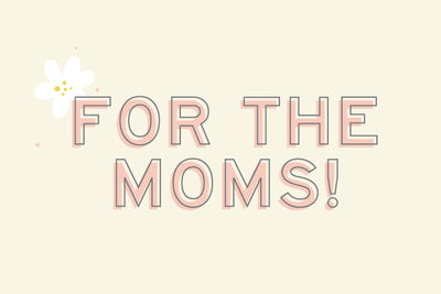 For the Moms!