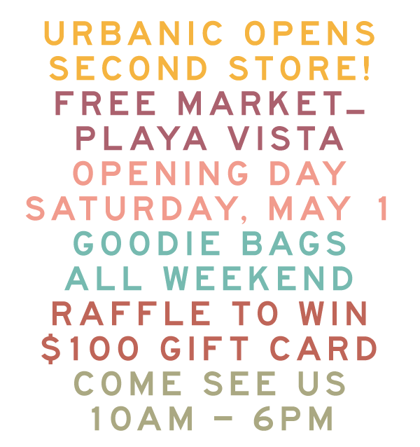 Urbanic Opens Second Store!, Free Market Playa Vista, Opening Day Saturday May 1, Goodie Bags All Weekend, Raffle to Win $100 Gift Card, Come See Us 10-6