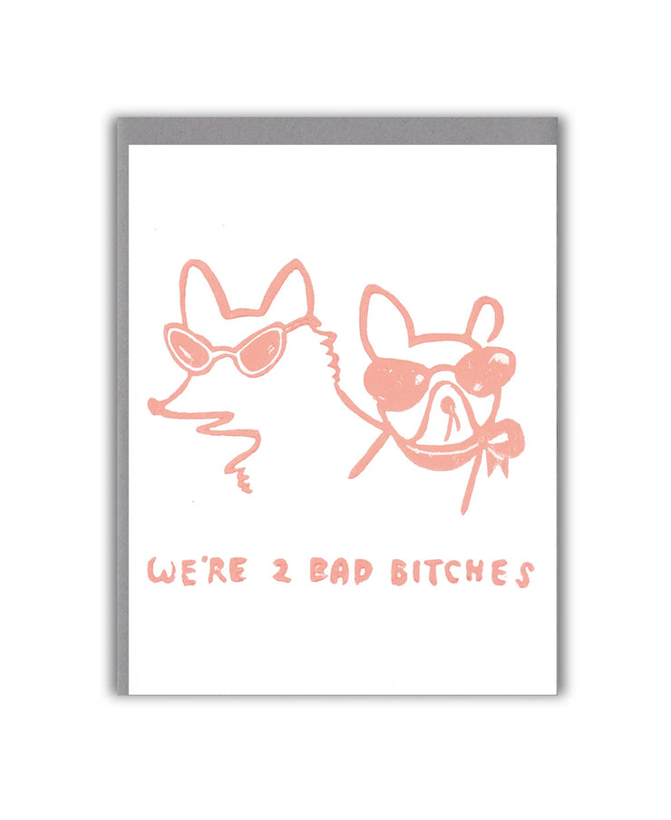 we're 2 bad bitches card