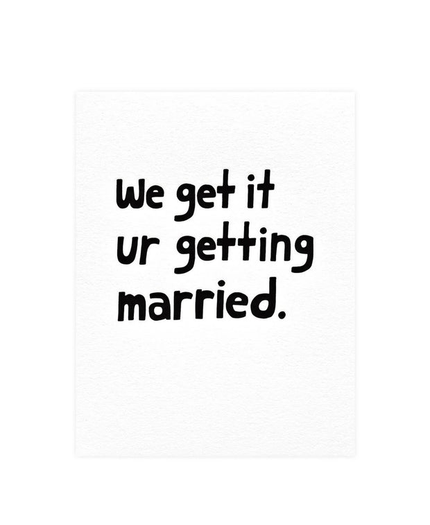 we get it ur getting married card