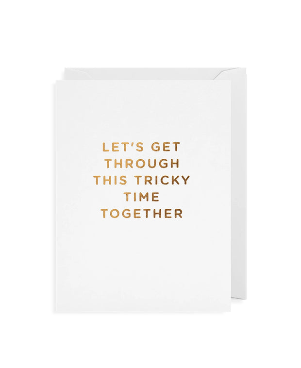 let's get through this tricky time together card