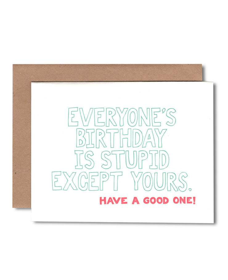 everyone's birthday is stupid except yours card