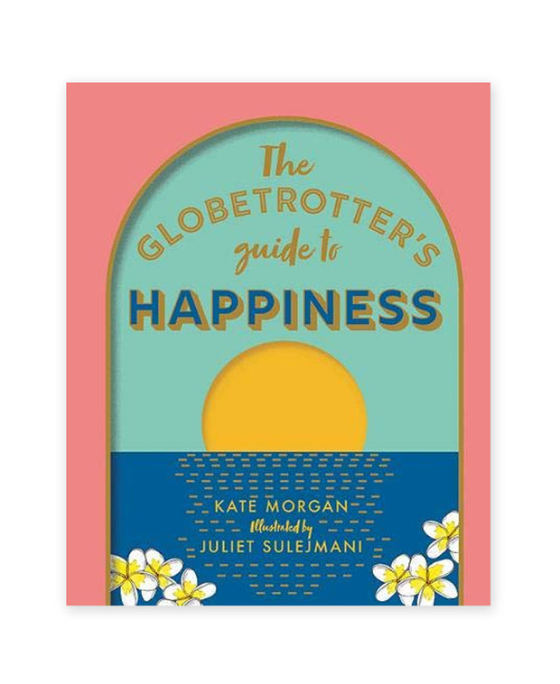 the globetrotter's guide to happiness