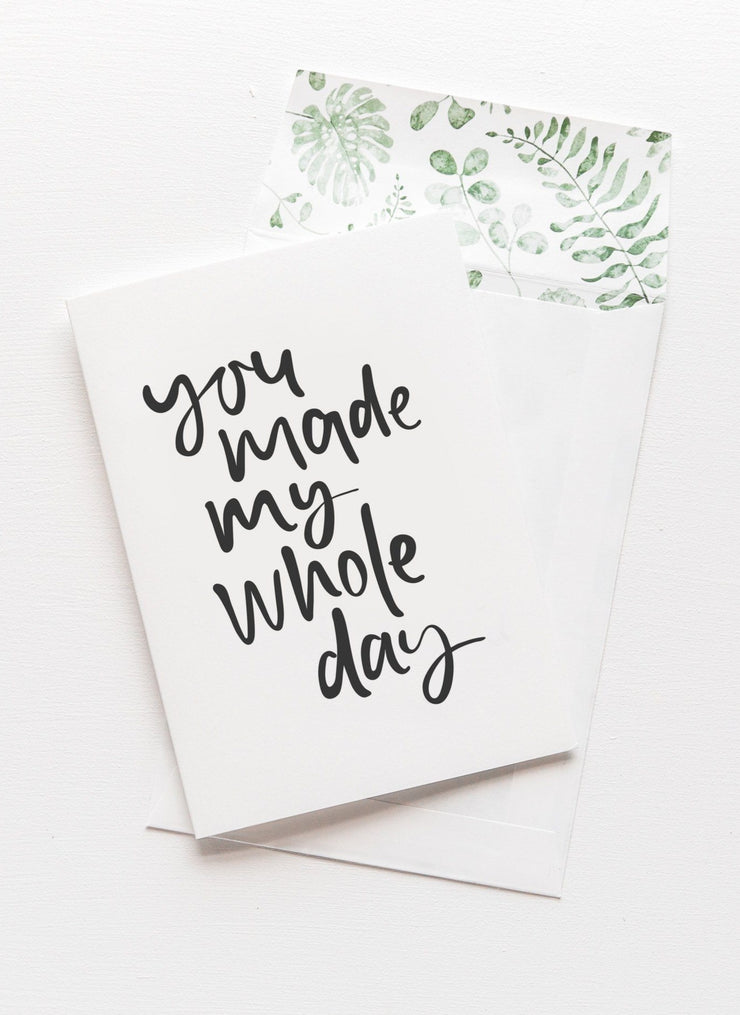 you made my whole day card