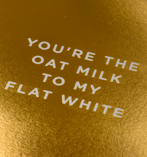 you're the oat milk to my flat white card