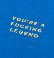 you're a fucking legend card