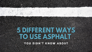 5 Different Ways to Use Asphalt You Didn't Know About