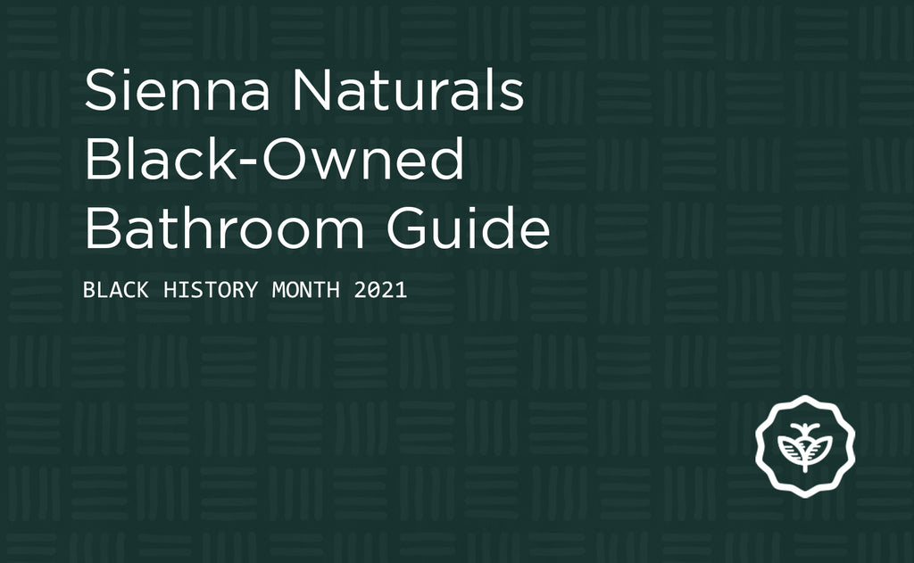 Sienna Naturals Black-Owned Bathroom Guide 2021