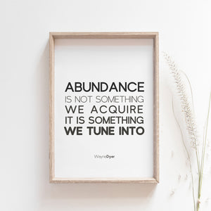 Abundance isn't something we acquire quote, Wayne Dyer, motivational wall art poster