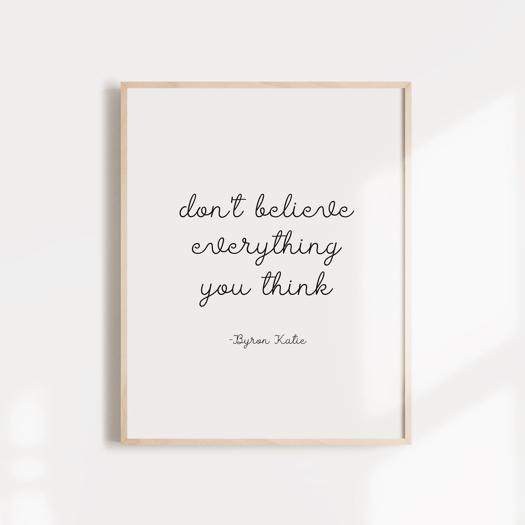 Don't Believe Everything you Think quote from Byron Katie wall poster or card
