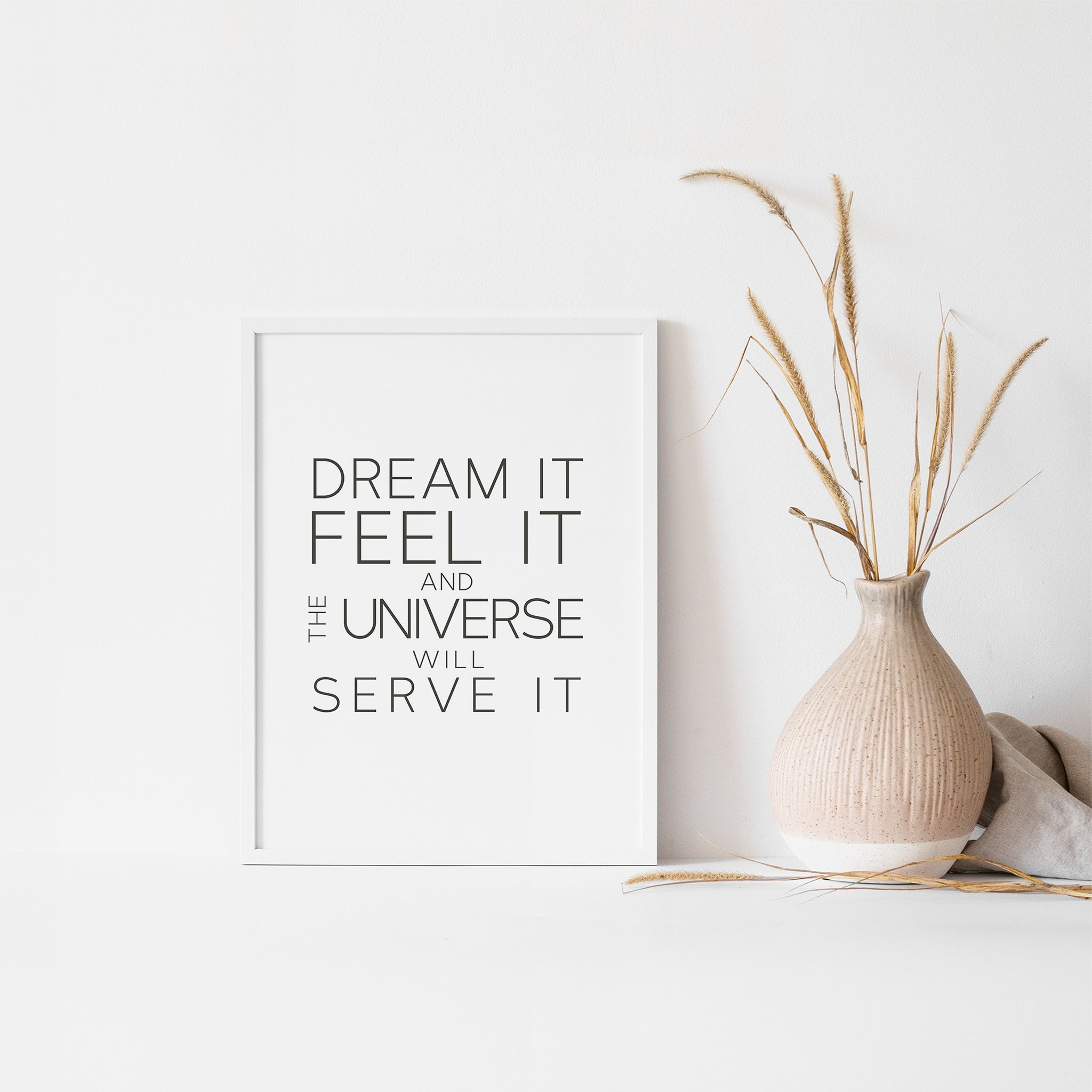 Dream it, feel it, and the universe will serve it, inspirational wall art poster