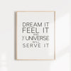 Dream it, feel it, and the universe will serve it manifest your dreams high quality wall poster