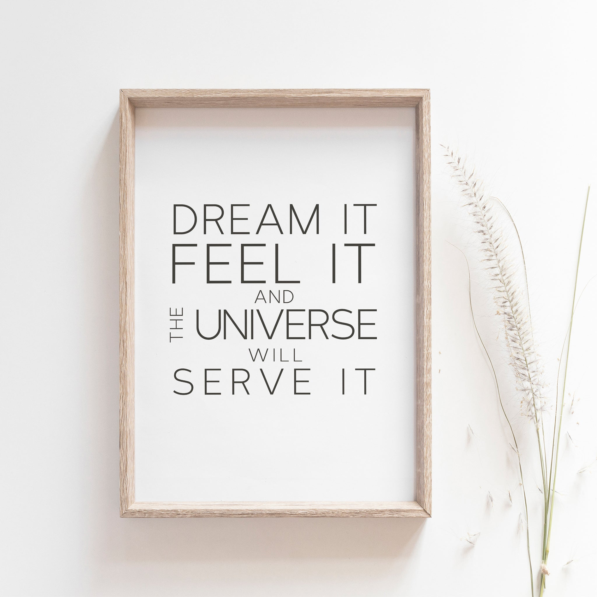 Dream it, feel it, and the universe will serve it, motivational wall poster