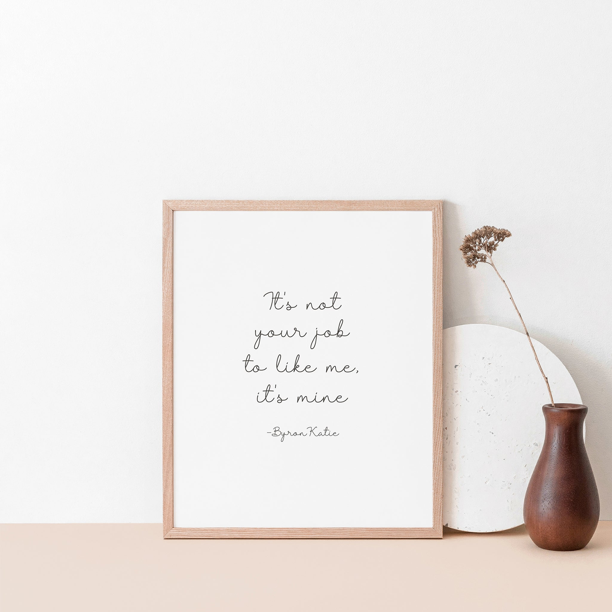It's not your job to like me, it's mine, Quote wall art poster