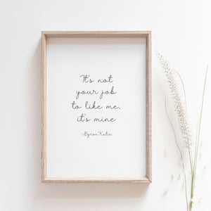 It's not your job to like me, it's mine, Inspirational wall art poster