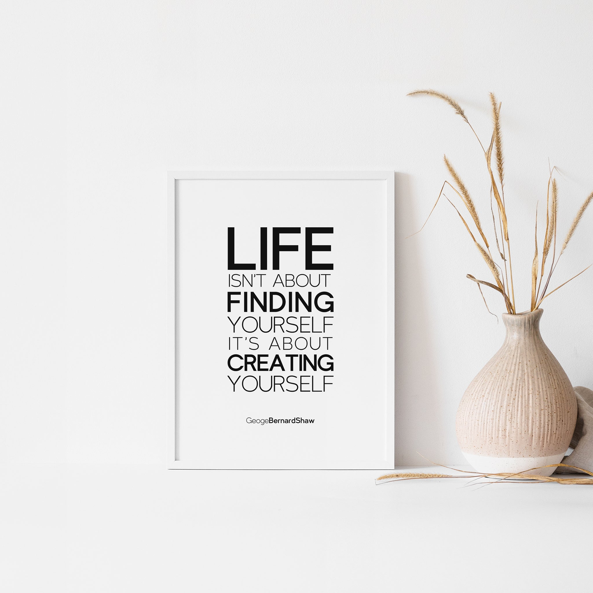 Life isn't about finding yourself. It's about creating yourself. Quote art poster for your home and office