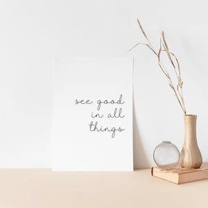 """See good in all things"" quote, inspirational wall art poster"