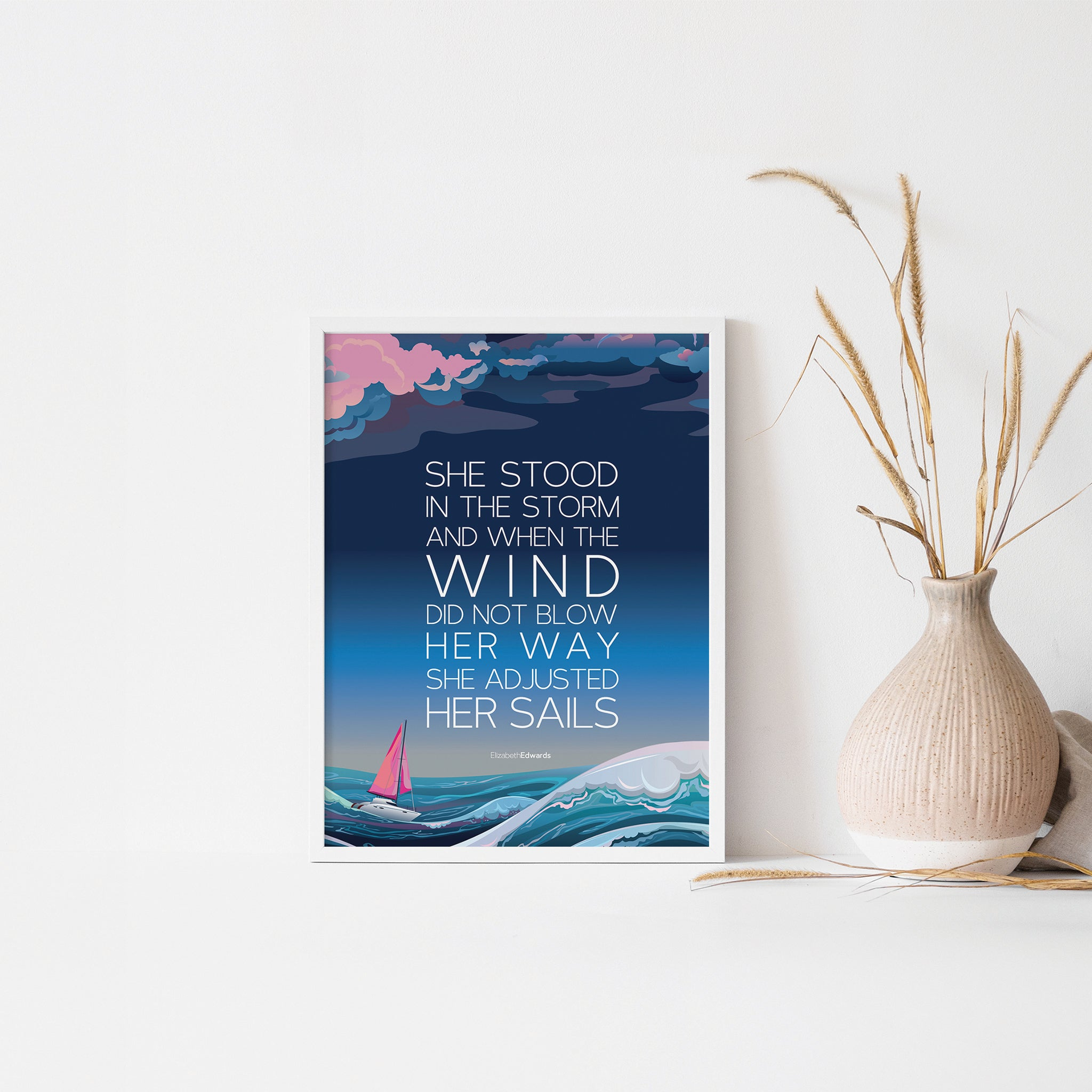 She stood in the storm and when the wind did not blow her away, she adjusted her sails, Quote art poster for your home and office