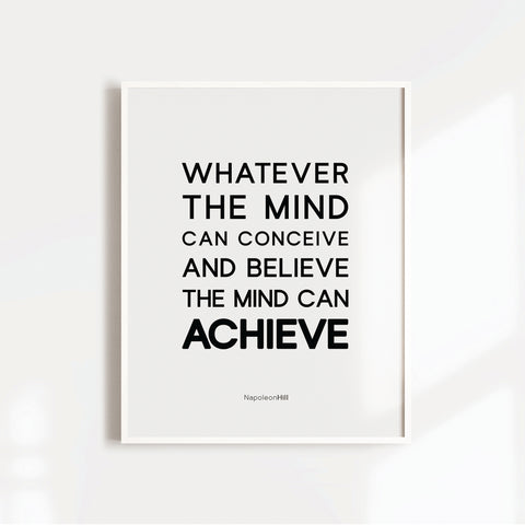 Whatever the mind can conceive and believe, the mind can achieve motivational art poster