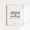 Whether You Think You Can Or Think You Can't Quote Wall Poster