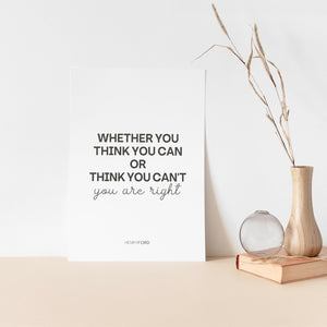 Whether You Think You Can Or Think You Can't Inspirational Quote Poster