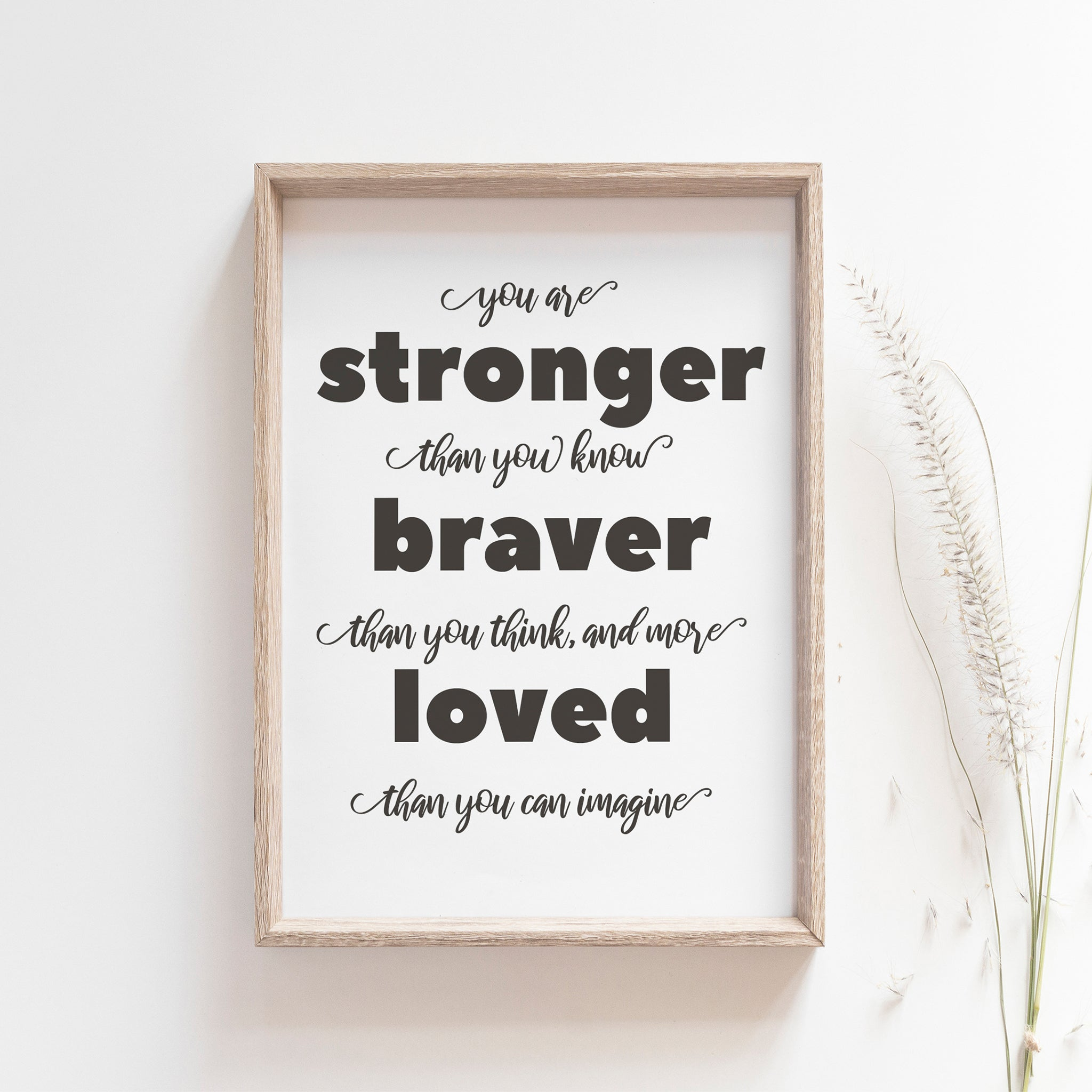 You are stonger than you, braver than you think, and more loved than you could imagine, inspirational art poster