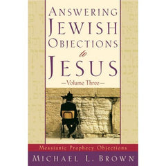 Answering Jewish Objections to Jesus, Volume Three: Messianic Prophecy Objections
