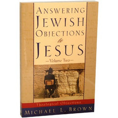 Answering Jewish Objections to Jesus, Volume Two: Theological Objections