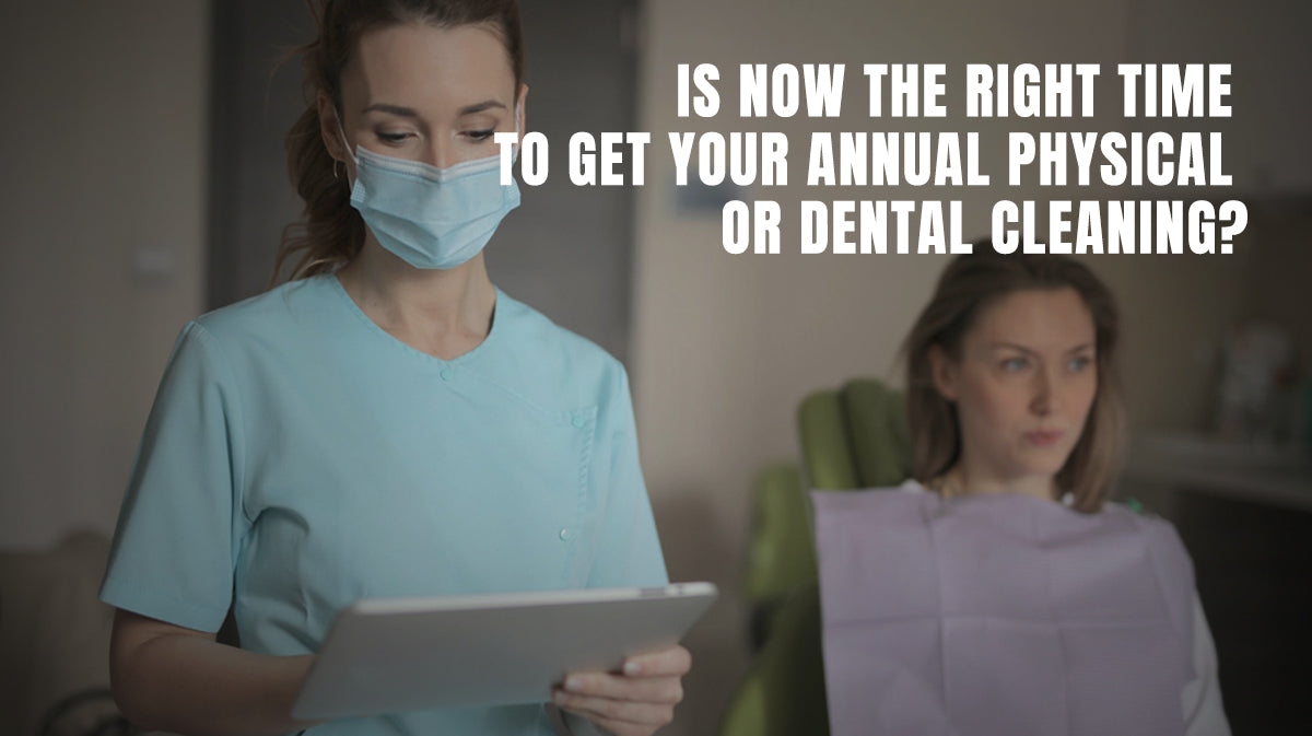 Is Now the Right Time to Get Your Annual Physical or Dental Cleaning?