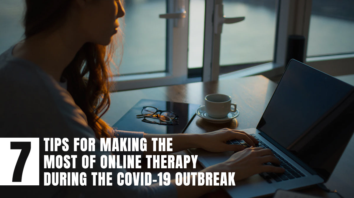 7 Tips for Making the Most of Online Therapy During the COVID-19 Outbreak