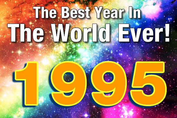 1995 Was The Best Year In The World Ever! A 90's lookback on 95 and pop culture