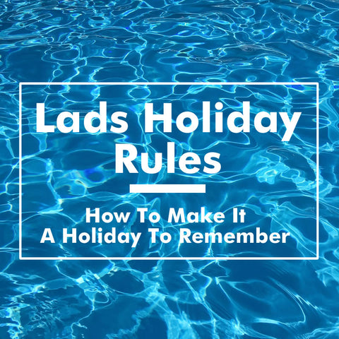 Lads Holiday Rules